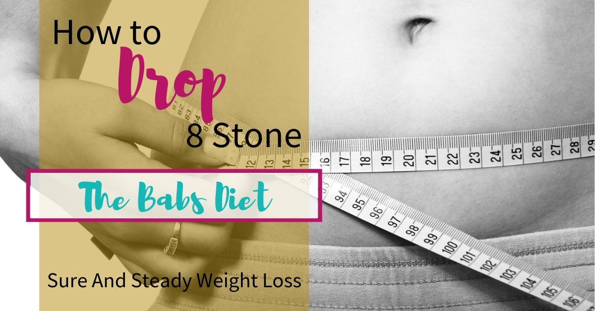 Picture of a woman's tummy with text overlay How to drop 8 stone, The Babs Diet, Sure and Steady Weight loss