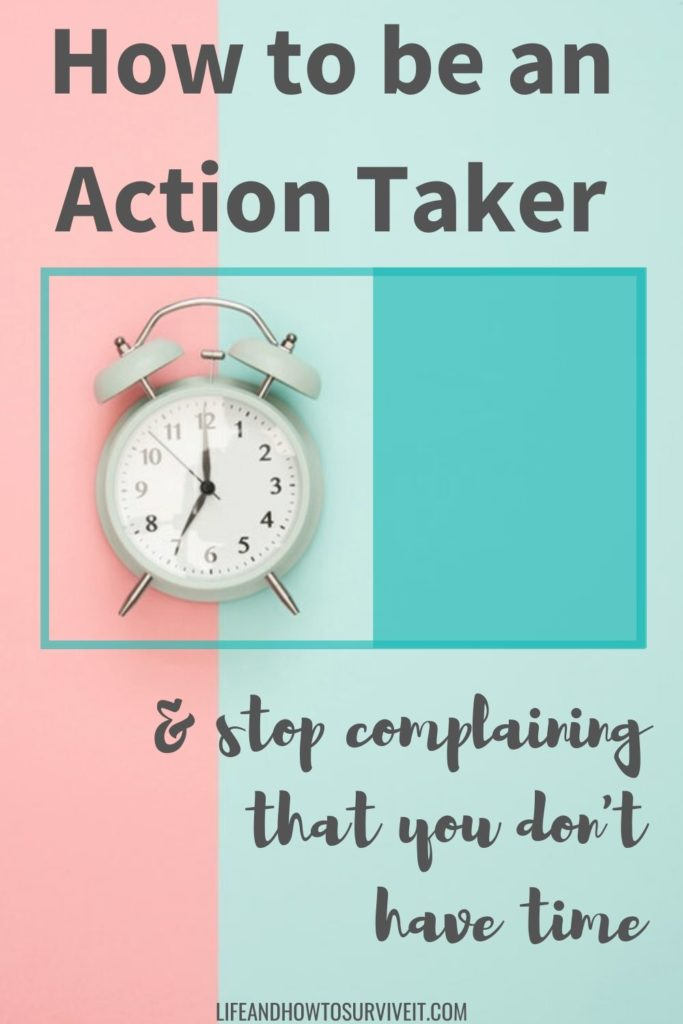 How to be an Action Taker & stop complaining that you don't have time