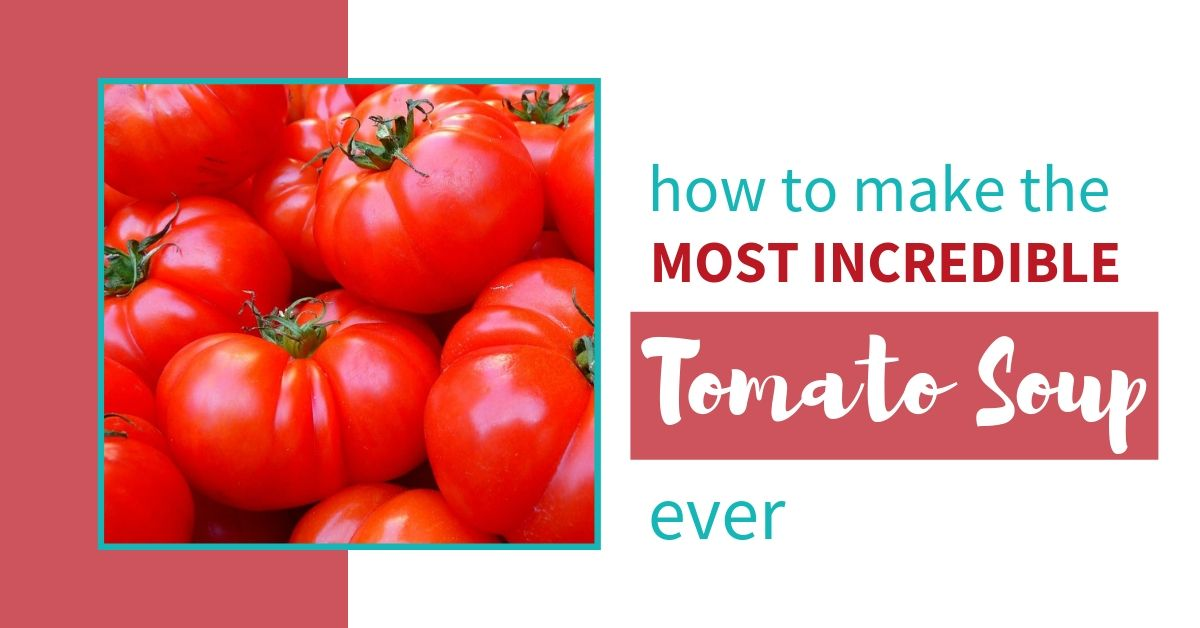 photo of some tomatoes with text reading 'how to make the most incredible tomato soup ever
