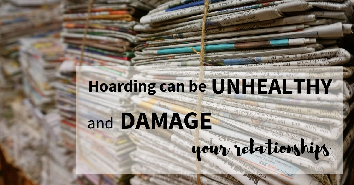 Hoarding Can Be Unhealthy and Damage Your Relationships