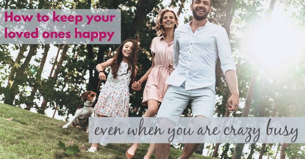 how to keep your loved ones happy even when you are crazy busy