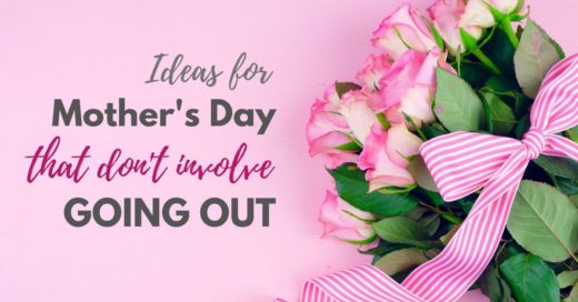 Ideas for Mothers Day that don't involve going out
