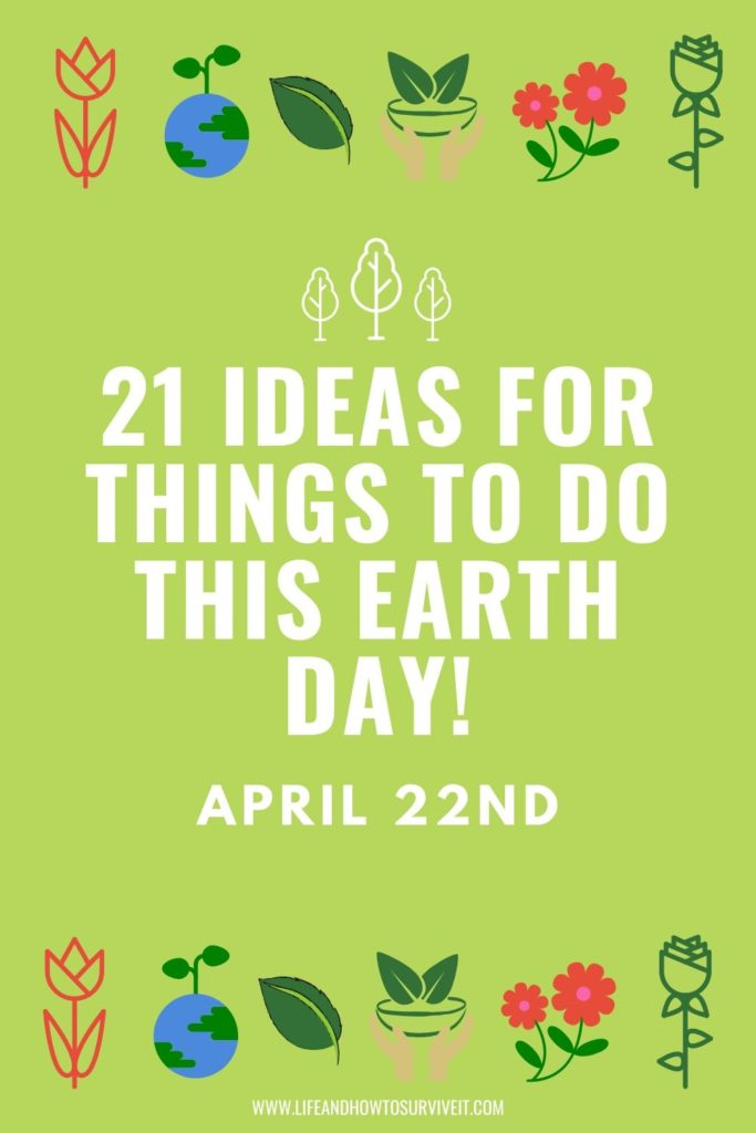 21 ideas for things to do this earth day - April 22nd