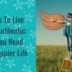 photo of a person trying to fly with text - 12 ways to live and be authentic, what you need for a happier life