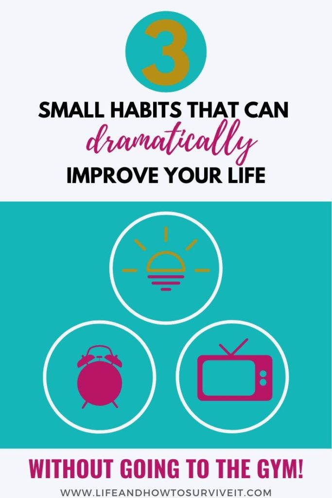 3 small habits that can drastically improve your life and that don't involve going to the gym!